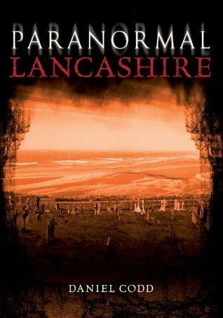 Paranormal Lancashire  by  Daniel Codd