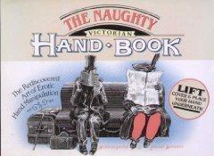 The Naughty Victorian Handbook: The Rediscovered Art of Erotic Hand Manipulation Burton Silver