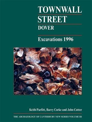 Townwall Street, Dover: Excavations 1996 Keith Parfitt