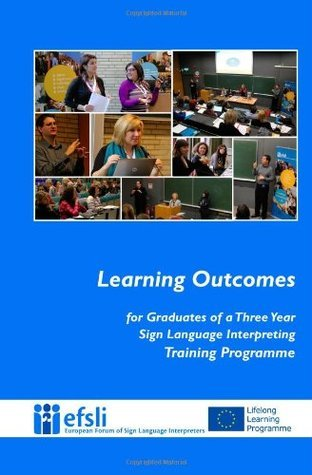 Learning Outcomes for Graduates of a Three Year Sign Language Interpreting Trai Efsli