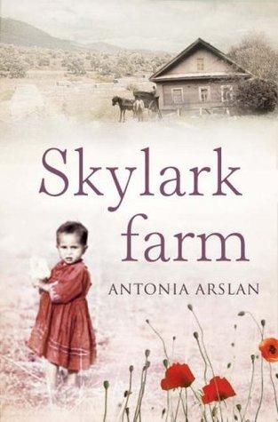 Skylark Farm. Antonia Arslan Antonia Arslan