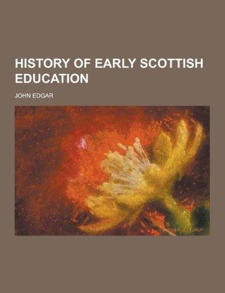 History of Early Scottish Education  by  John Edgar