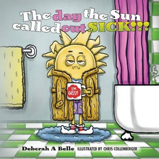 The Day the Sun Called Out Sick!!! Deborah A. Belle