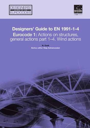 Designers Guide to EN 1991-1.4 Eurocode 1: Wind Actions Pt. 1-4: Actions on Structures, General Actions (Eurocode Designers Guide)  by  Nicholas Cook