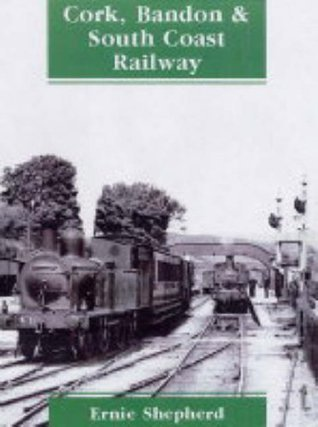 The Cork, Bandon and South Coast Railway Ernest Shepherd