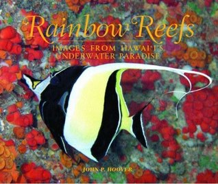 Rainbow Reefs: Images from Hawais Underwater Paradise  by  John P. Hoover