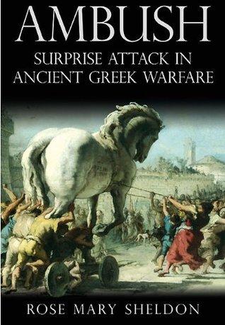 Ambush: Surprise Attack in Ancient Greek Warfare Rose Mary Sheldon