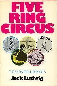 Five Ring Circus: The Montreal Olympics  by  Jack Ludwig