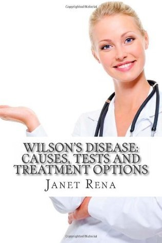 Wilsons Disease: Causes, Tests and Treatment Options  by  Janet Rena