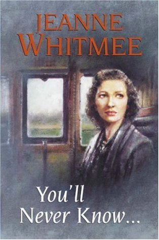 Youll Never Know. Jeanne Whitmee  by  Jeanne Whitmee