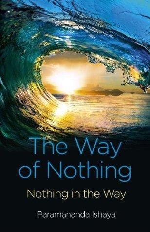 The Way of Nothing: Nothing in the Way  by  Paramananda Ishaya