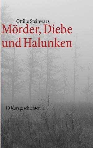 Mörder, Diebe und Halunken: 10 Kurzgeschichten  by  Ottilie Steinwarz