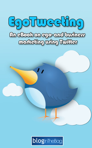 EgoTweeting: An eBook on ego- and business marketing using Twitter  by  Lars Dahl