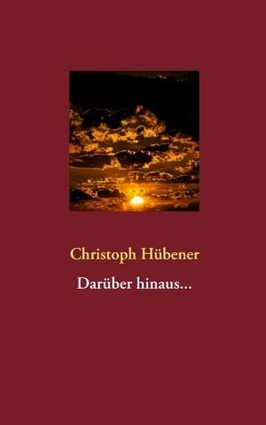 Darüber hinaus...  by  Christoph H. Bener