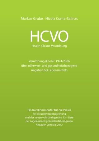 HCVO Health-Claims-Verordnung: Verordnung (EG) Nr. 1924/2006 über nährwert- und gesundheitsbezogene Angaben bei Lebensmitteln. Ein Kurzkommentar für die Praxis mit aktueller Rechtsprechung und der neuen vollständigen Art. 13 - Liste der zugelassenen ge... Nicola Conte-Salinas