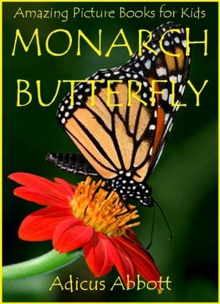 Monarch Butterfly: Amazing Picture Books for Kids  by  Adicus Abbott