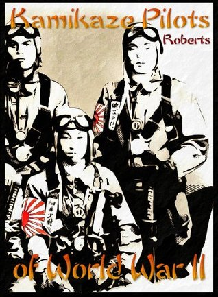 Kamikaze Pilots of World War II  by  Henry Roberts