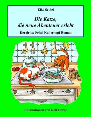 Die Katze, die neue Abenteuer erlebt: Der dritte Fritzi Kullerkopf Roman  by  Elke Seidel