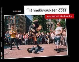 Tilannekuvauksen opas : Amatööristä akrobaatiksi  by  Jouko Leskelä