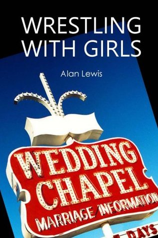 Wrestling With Girls  by  Alan Lewis