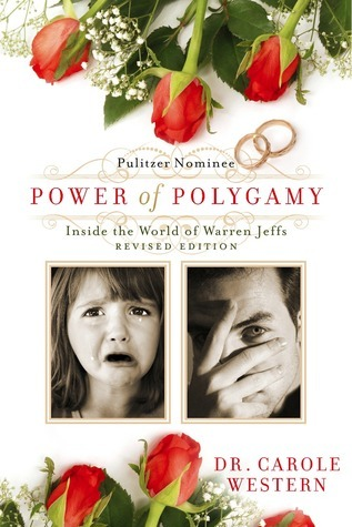 Power of Polygamy: a/k/a/ Inside the World of Warren Jeffs Revised Edition  by  Carole A. Western