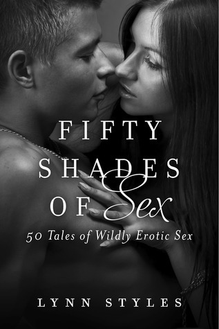 Fifty Shades of Sex: 50 Tales of Wildly Erotic Sex Lynn Styles