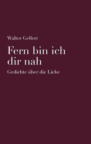 Fern bin ich dir nah: Gedichte über die Liebe  by  Walter Gellert