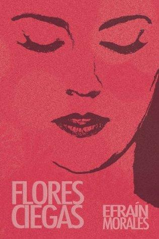 FLORES CIEGAS  by  Efraín Morales