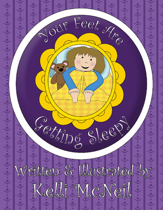 Your Feet Are Getting Sleepy: A Good Night Book  by  Kelli McNeil