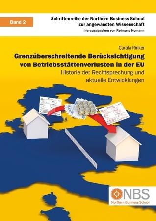 Grenzüberschreitende Berücksichtigung von Betriebsstättenverlusten in der EU: Historie der Rechtsprechung und aktuelle Entwicklungen Carola Rinker