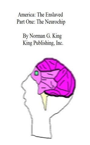 America The Enslaved, The Neurochip, Part One Norman King