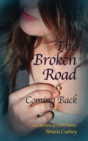 The Broken Road: Coming Back Amara Cudney
