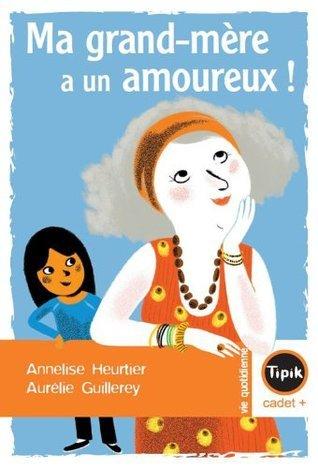 Ma Grand-mère a un amoureux  by  Annelise Heurtier