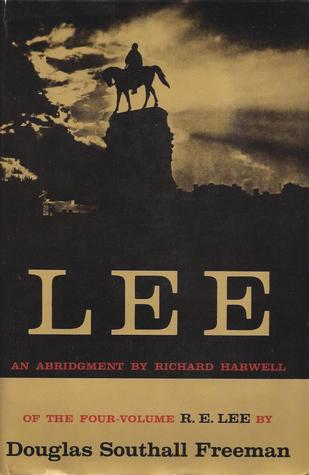 Lee: An Abridgment  by  Richard Harwell of the Four-Volume R.E. Lee by Douglas Southall Freeman by Douglas Southall Freeman