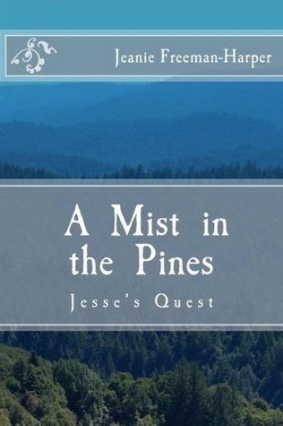 A Mist in the Pines: Jesses Quest  by  Jeanie Freeman-Harper