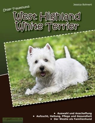Unser Traumhund: West Highland White Terrier: Westie  by  Jessica Bohnert