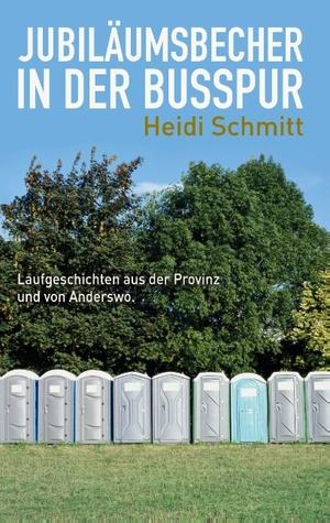 Jubiläumsbecher in der Busspur: Laufgeschichten aus der Provinz und von Anderswo  by  Heidi Schmitt