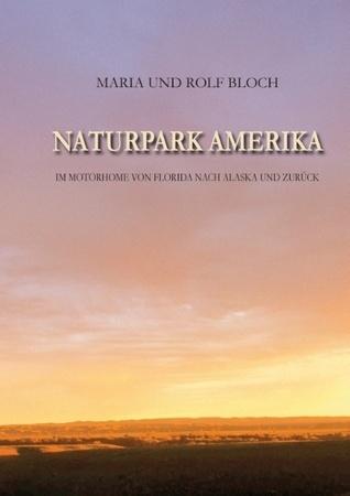Naturpark Amerika: Im Wohnmobil von Florida nach Alaska und zurück  by  Maria Bloch