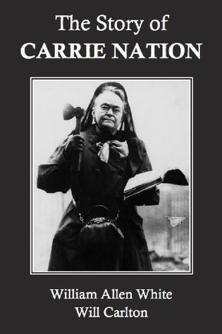 The Story of Carrie Nation William Allen White