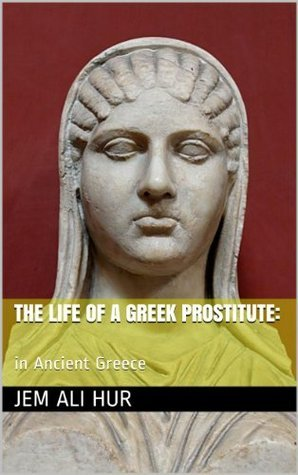 The life of a Greek prostitute: in Ancient Greece Jem Ali Hur