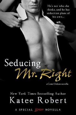 Seducing Mr. Right (Come Undone, #3.5)  by  Katee Robert