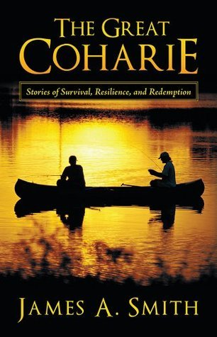 The Great Coharie:Stories of Survival, Resilience, and Redemption  by  James A. Smith