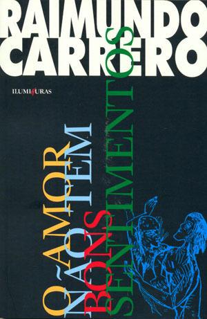 O amor não tem bons sentimentos  by  Raimundo Carrero