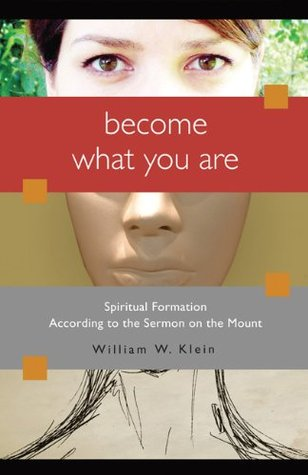 Become What You Are: Spiritual Formation According to the Sermon on the Mount  by  William W. Klein