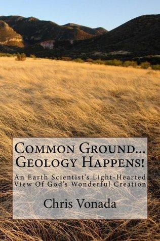 Common Ground... Geology Happens!  by  Chris Vonada