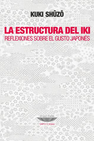 La estructura del Iki: Reflexiones sobre el gusto japonés  by  Kuki Shuzo