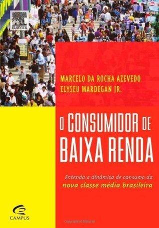 O Consumidor de baixa Renda Marcelo Azevedo