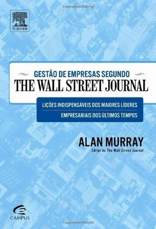 Gestão de Empresas Segundo The Wall Street Journal  by  Alan Murray