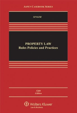 Property Law: Rules Policies & Practices, Fifth Edition  by  Joseph William Singer