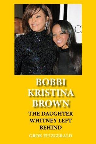 Bobbi Kristina Brown: The Daughter Whitney Left Behind World Publishing Company